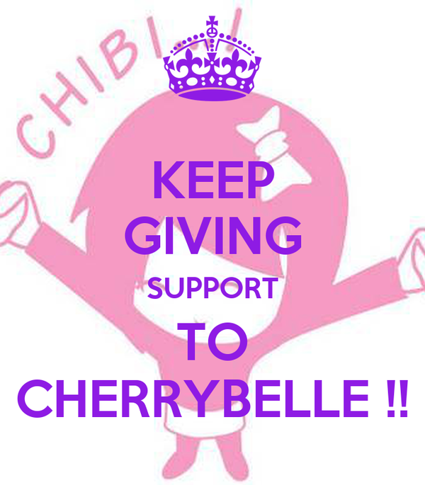 KEEP GIVING SUPPORT TO CHERRYBELLE !!