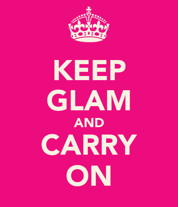 KEEP GLAM AND CARRY ON