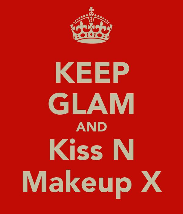 KEEP GLAM AND Kiss N Makeup X