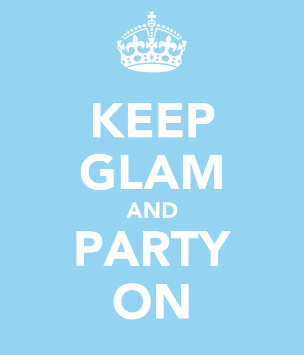 KEEP GLAM AND PARTY ON
