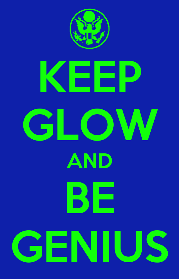 KEEP GLOW AND BE GENIUS