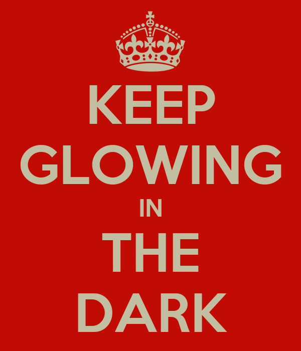 KEEP GLOWING IN THE DARK