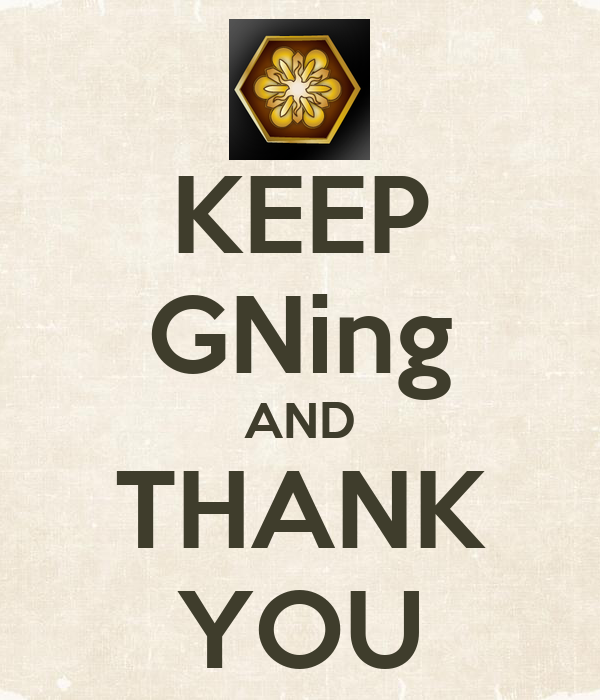 KEEP GNing AND THANK YOU