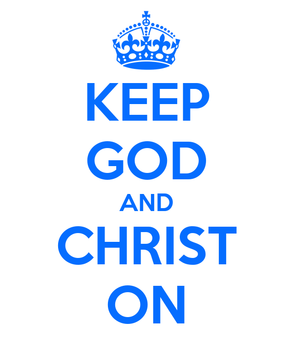 KEEP GOD AND CHRIST ON
