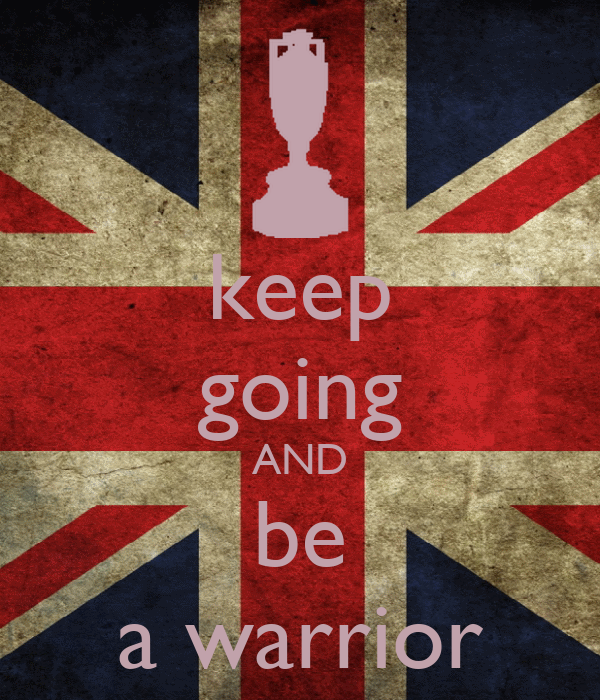 keep going AND be a warrior