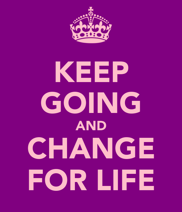 KEEP GOING AND CHANGE FOR LIFE