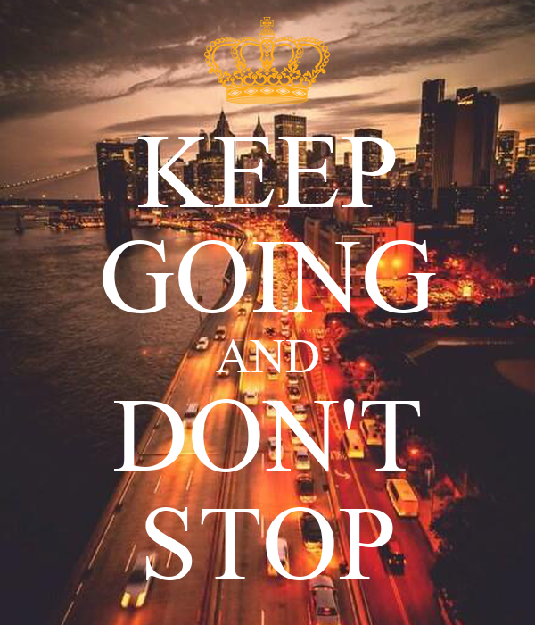 KEEP GOING AND DON'T STOP