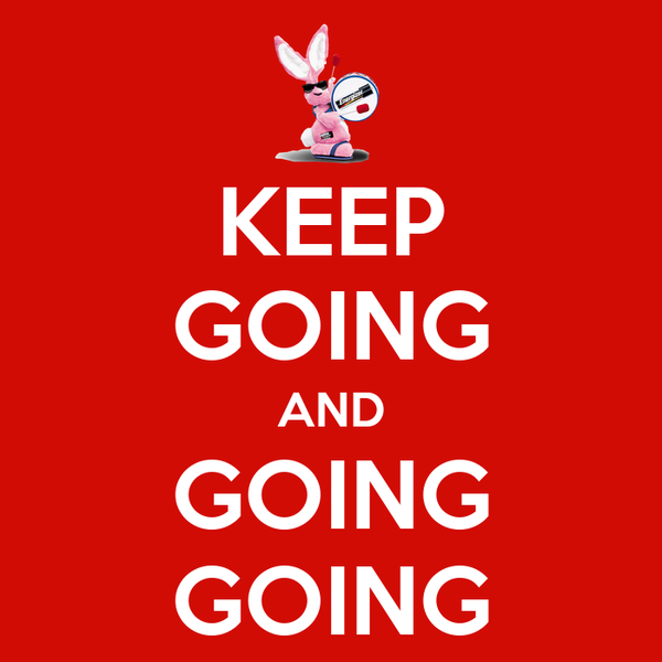 KEEP GOING AND GOING GOING