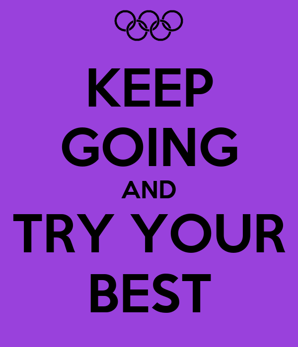 KEEP GOING AND TRY YOUR BEST