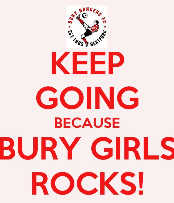 KEEP GOING BECAUSE BURY GIRLS ROCKS!