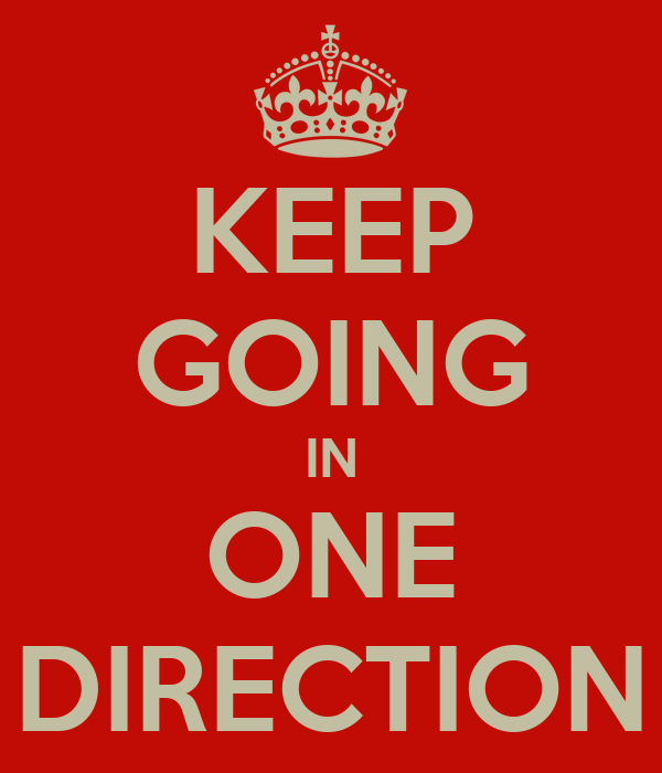 KEEP GOING IN ONE DIRECTION