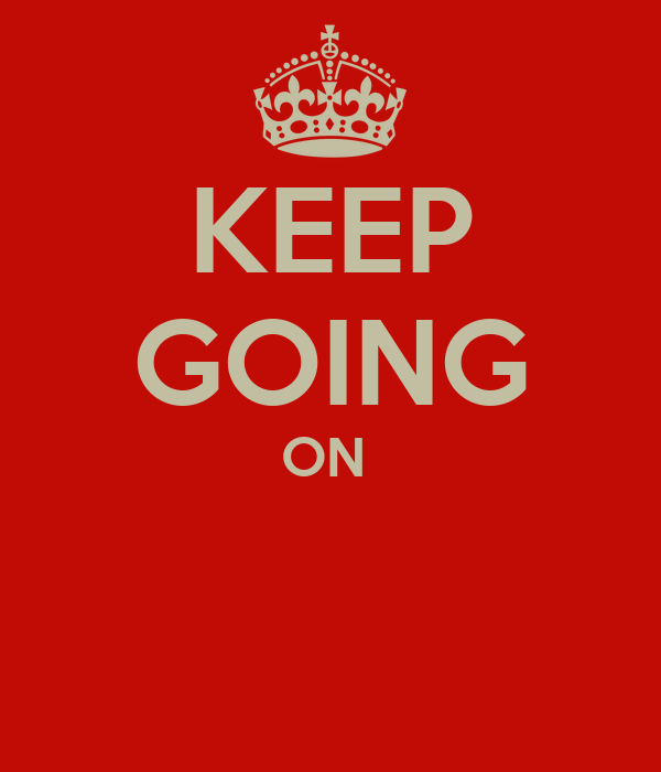 KEEP GOING ON