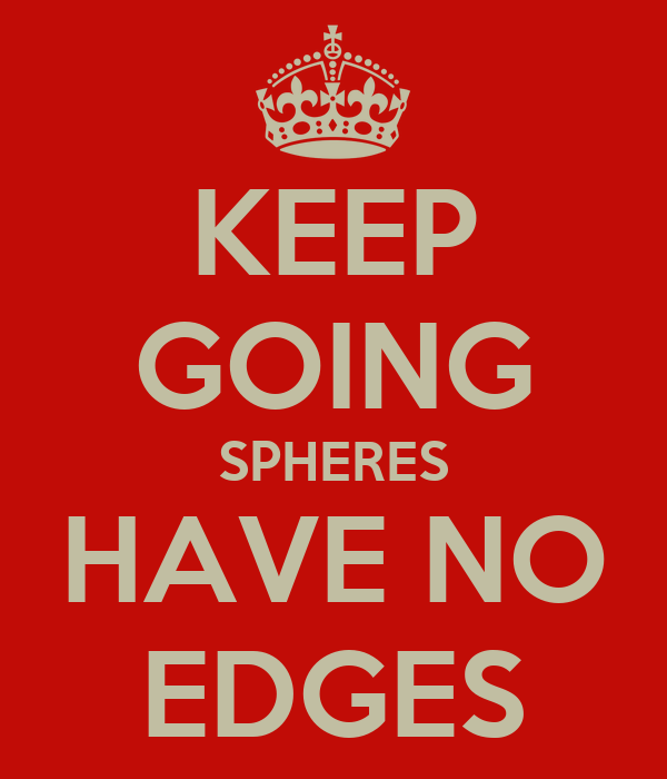 KEEP GOING SPHERES HAVE NO EDGES