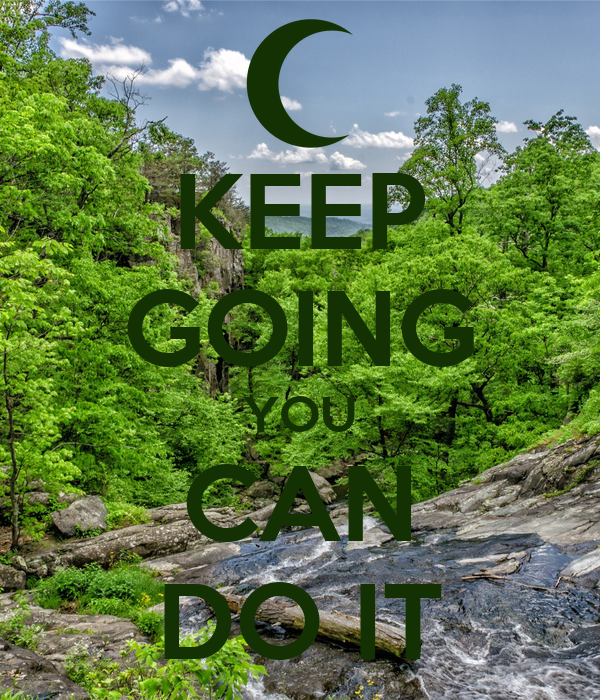 KEEP GOING YOU CAN DO IT
