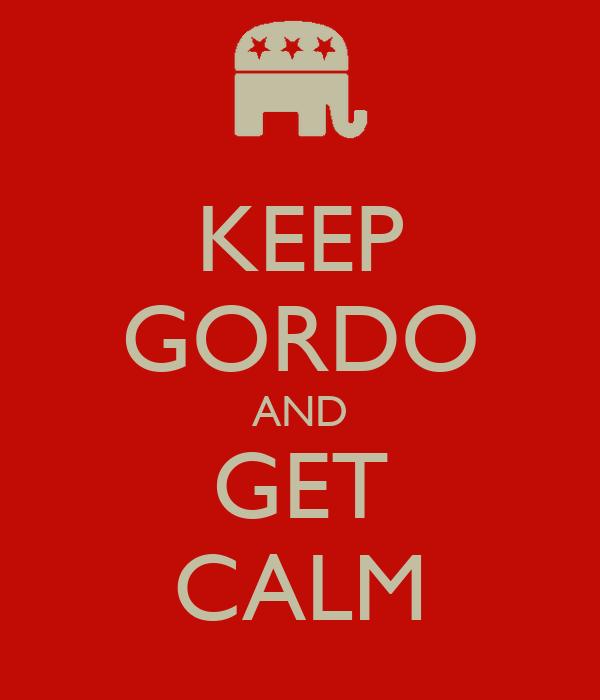 KEEP GORDO AND GET CALM
