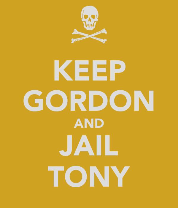 KEEP GORDON AND JAIL TONY