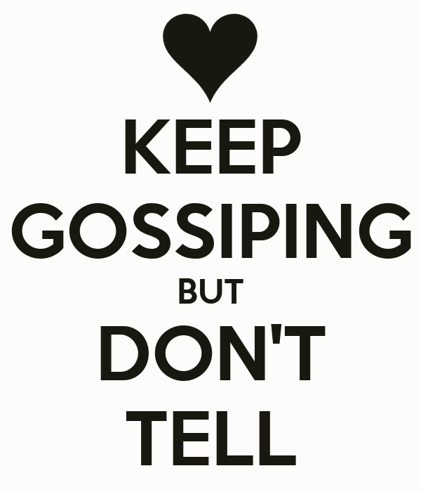 KEEP GOSSIPING BUT DON'T TELL