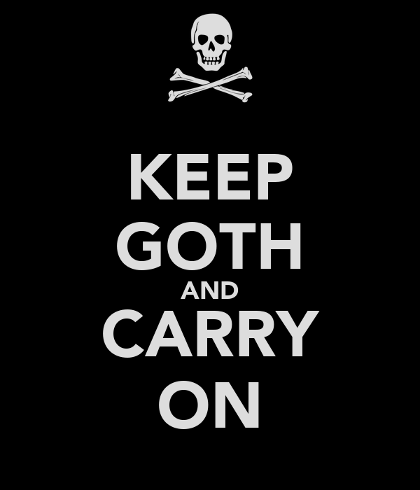 KEEP GOTH AND CARRY ON