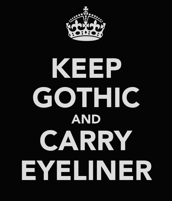 KEEP GOTHIC AND CARRY EYELINER