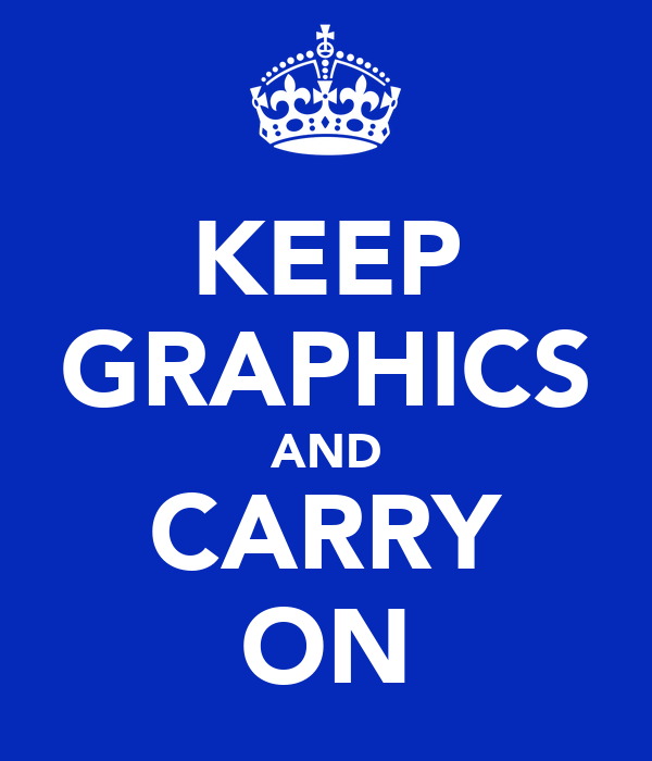 KEEP GRAPHICS AND CARRY ON