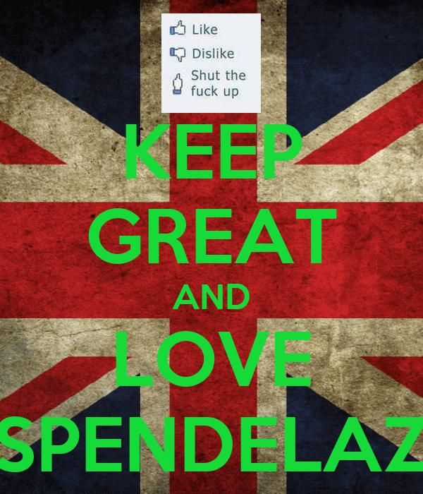 KEEP GREAT AND LOVE SPENDELAZ