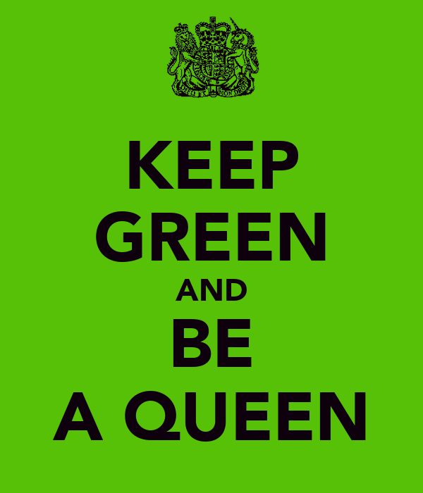 KEEP GREEN AND BE A QUEEN