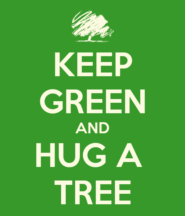 KEEP GREEN AND HUG A  TREE