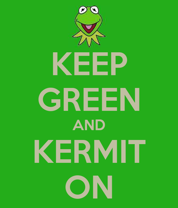 KEEP GREEN AND KERMIT ON