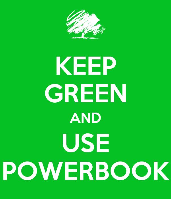 KEEP GREEN AND USE POWERBOOK