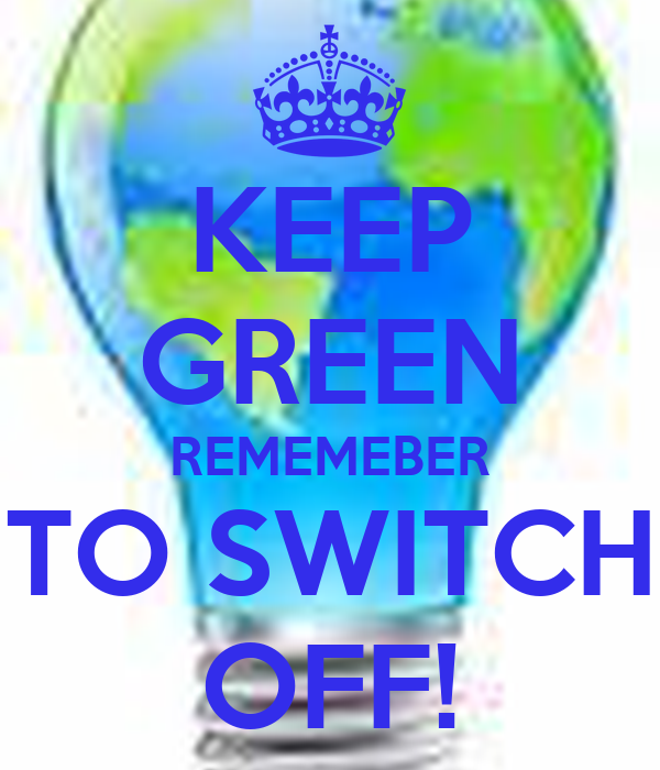 KEEP GREEN REMEMEBER  TO SWITCH  OFF!