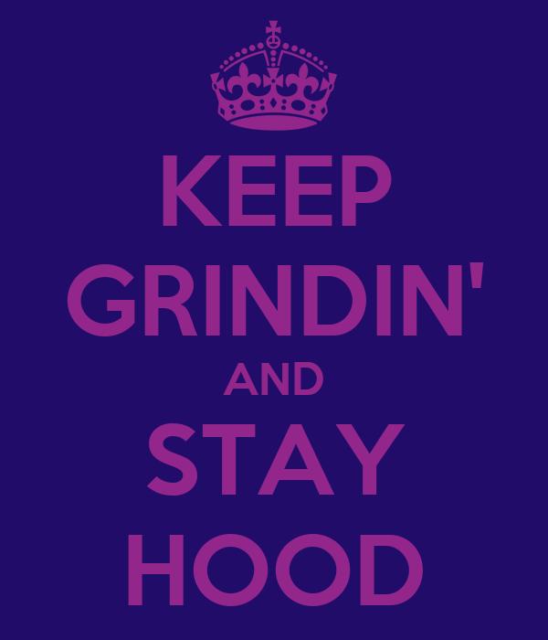 KEEP GRINDIN' AND STAY HOOD