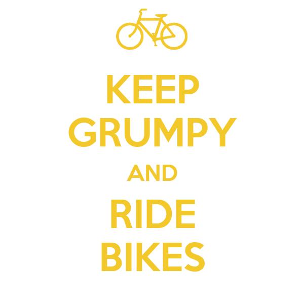 KEEP GRUMPY AND RIDE BIKES