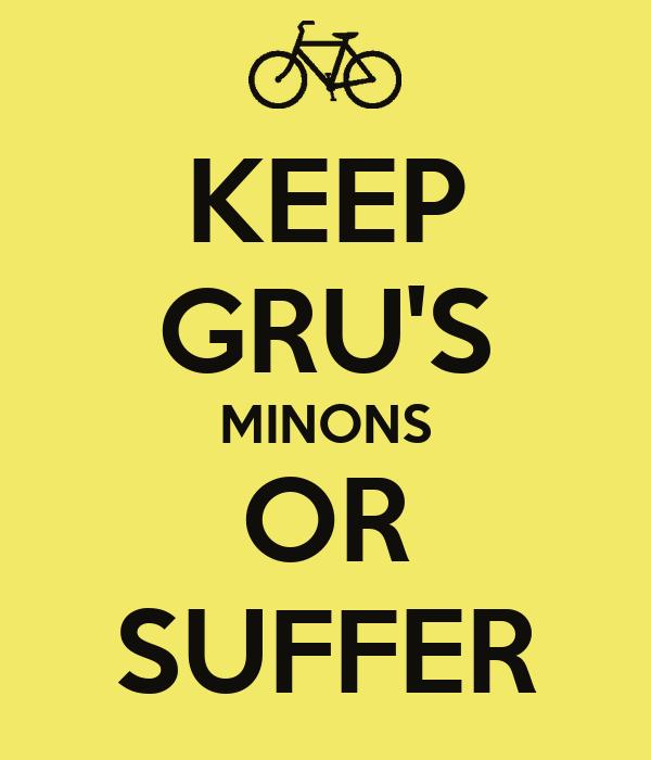 KEEP GRU'S MINONS OR SUFFER