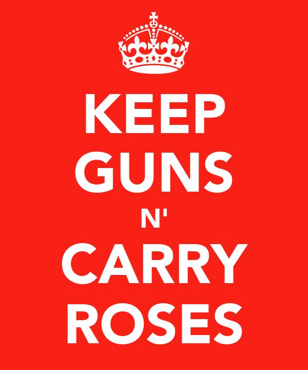 KEEP GUNS N' CARRY ROSES