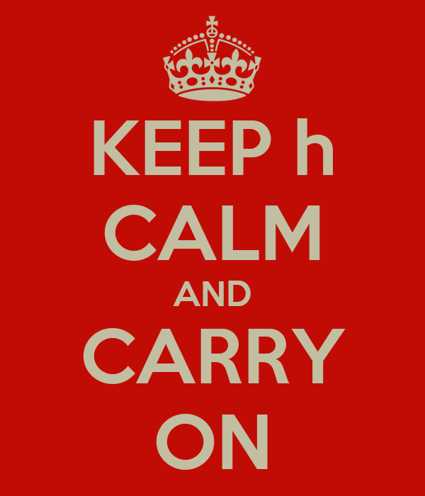 KEEP h CALM AND CARRY ON