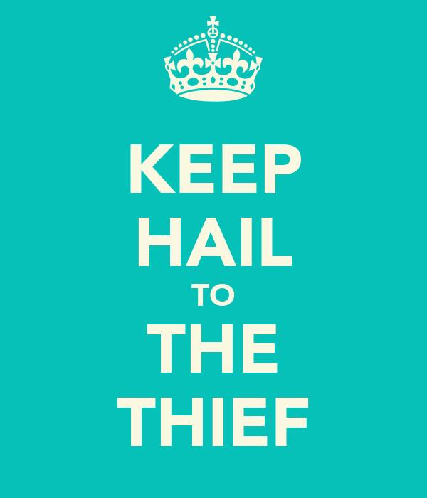 KEEP HAIL TO THE THIEF