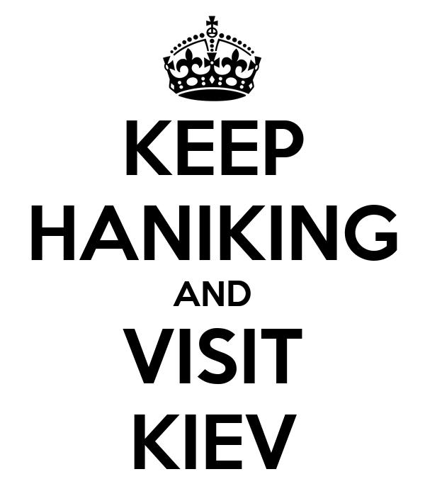 KEEP HANIKING AND VISIT KIEV