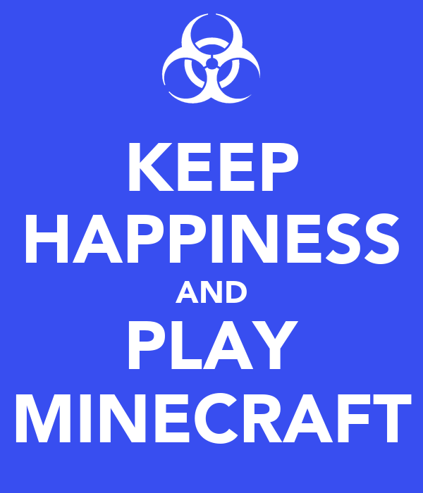 KEEP HAPPINESS AND PLAY MINECRAFT