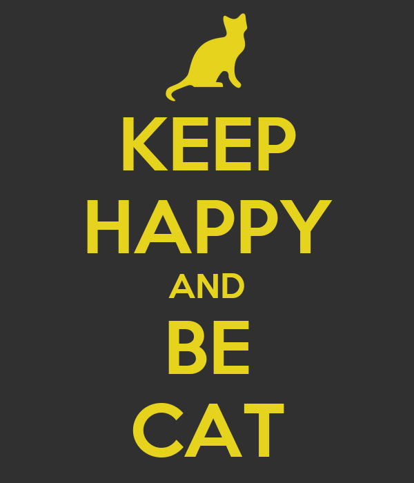 KEEP HAPPY AND BE CAT