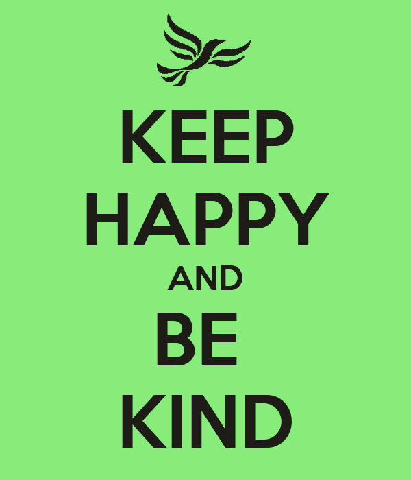 KEEP HAPPY AND BE  KIND