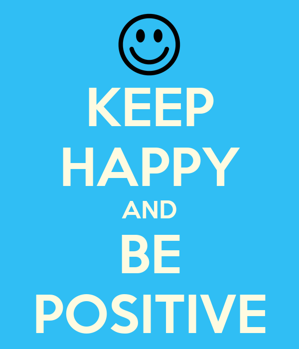 KEEP HAPPY AND BE POSITIVE