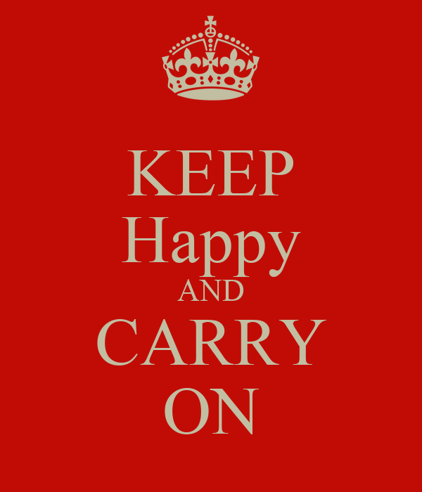 KEEP Happy AND CARRY ON