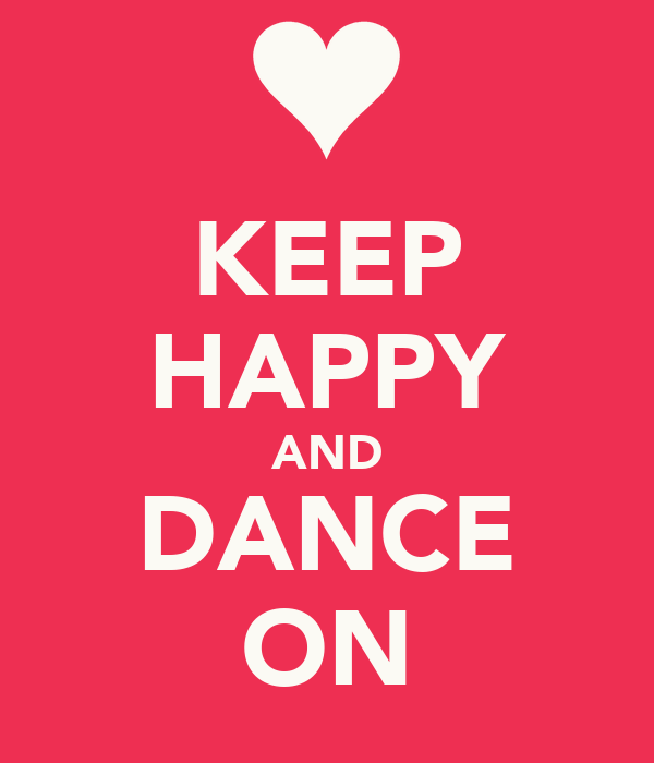 KEEP HAPPY AND DANCE ON