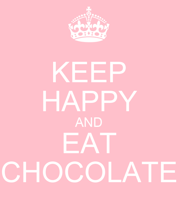 KEEP HAPPY AND EAT CHOCOLATE