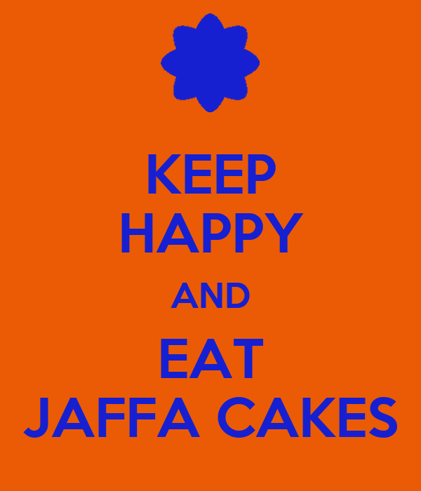 KEEP HAPPY AND EAT JAFFA CAKES