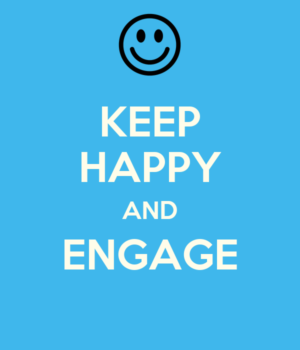 KEEP HAPPY AND ENGAGE