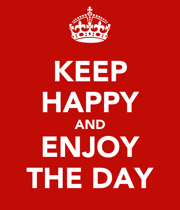 KEEP HAPPY AND ENJOY THE DAY
