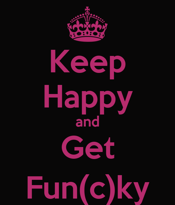 Keep Happy and Get Fun(c)ky