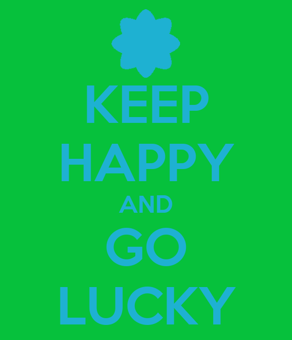 KEEP HAPPY AND GO LUCKY