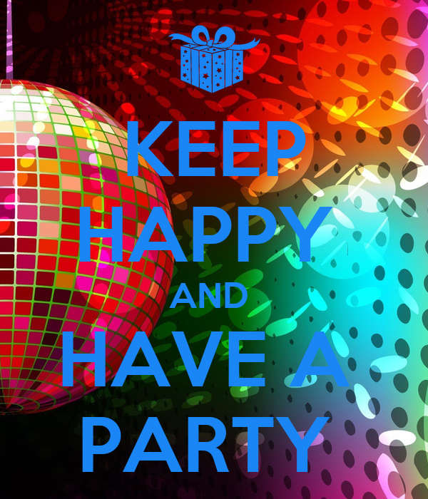KEEP HAPPY  AND  HAVE A  PARTY